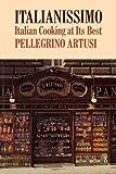 Pellegrino Artusi Italianissimo Italian Cking: Italian Cooking at Its Best
