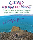 Glad No Matter What: Transforming Loss and Change into Gift and Opportunity (1577319354) by SARK