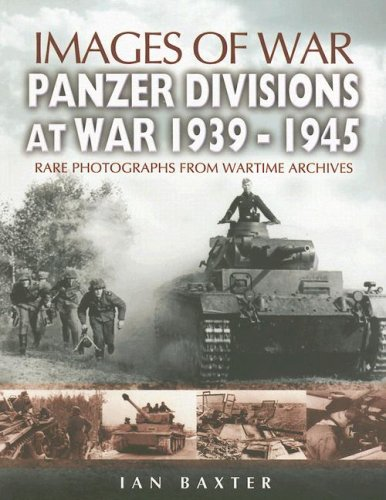 Panzer Divisions at War 1939-1945: Rare Photographs from Wartime Archives (Images of War)