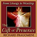 From Liturgy to Worship: The Gift of Presence Lecture by Richard N. Fragomeni Narrated by Richard N. Fragomeni