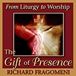 From Liturgy to Worship: The Gift of Presence | Richard N. Fragomeni