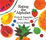 Eating the Alphabet: Fruits & Vegetables from A to Z    Lap-Sized Board Book (0152056882) by Ehlert, Lois