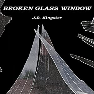 Broken Glass Window: A Short Story by the Kingster! | [J.D. Kingster]
