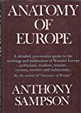 Anatomy of Europe: A Guide to the Workings, Institutions, and Character of Contemporary Western Europe. (0060137517) by Sampson, Anthony.