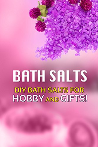 Free Kindle Book : Bath Salts - DIY Bath Salts for Hobby and Gifts!: The Step-By-Step Playbook for Making Bath Salts For Gifts And Hobby