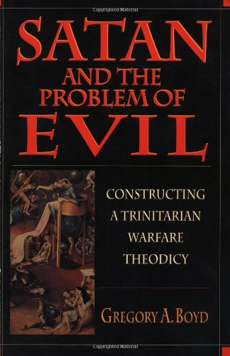 Satan & the Problem of Evil: Constructing a Trinitarian Warfare Theodicy