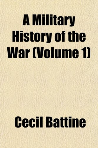 A Military History of the War (Volume 1)