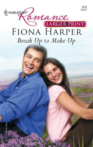 Break Up To Make Up (Harlequin Romance Series - Larger Print), FIONA HARPER