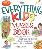The Everything Kids' Mazes Book: Twist, Squirm, and Wind Your Way Through Subways, Museums, Monster Lairs, and Tombs (Everything Kids Series)