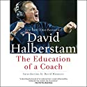 The Education of a Coach (       UNABRIDGED) by David Halberstam Narrated by Tom Stechshulte
