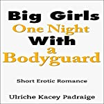 Big Girls One Night with a Bodyguard: Short Erotic Romance | Ulriche Kacey Padraige