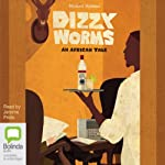 Dizzy Worms: An African Tale, Book 3 | Michael Holman