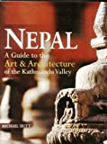 Nepal: Guide to the Art and Architecture of the Kathmandu Valley Michael Hutt