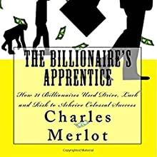 The Billionaire's Apprentice: How 21 Billionaires Used Drive, Luck and Risk to Achieve Colossal Success (       UNABRIDGED) by Charles Merlot Narrated by David Otey