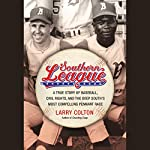 Southern League: A True Story of Baseball, Civil Rights, and the Deep South's Most Compelling Pennant Race | Larry Colton