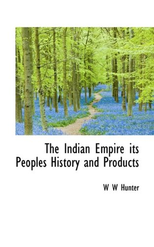The Indian Empire Its Peoples History and Products