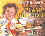 img - for The Art of Plank Grilling: Licked by Fire, Kissed by Smoke by Reader, Ted (2007) Paperback book / textbook / text book