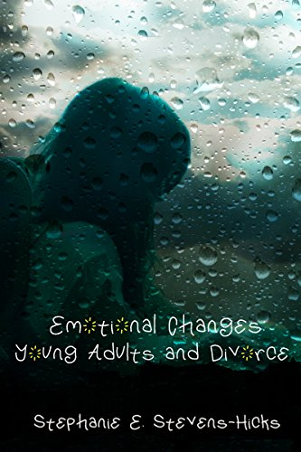 Book: Emotional Changes - Young Adults and Divorce by Stephanie Stevens-Hicks