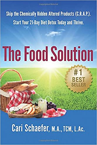 The Food Solution: Skip the Chemically-Ridden Altered Products (C.R.A.P.). Start Your 21-Day Diet Detox Today and Thrive.
