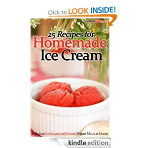 25 Recipes for Homemade Ice Cream: Delicious Ice Cream and Frozen Yogurt Made at Home Cooking Penguin