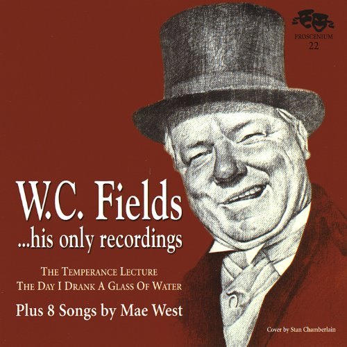 W.C. Fields, His Only Recordings, Plus 8 Songs by Mae West by W.C. Fields and Mae West