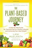 img - for The Plant-Based Journey: A Step-by-Step Guide for Transitioning to a Healthy Lifestyle and Achieving Your Ideal Weight book / textbook / text book