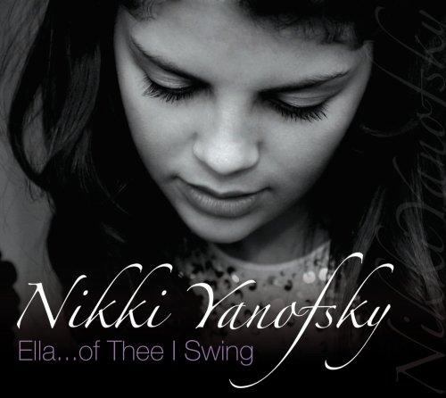 Nikki Yanofsky - Ella Of Thee I Swing - Zortam Music