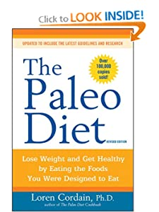 The Paleo Diet Revised: Lose Weight and Get Healthy by Eating the Foods You Were Designed to Eat [Paperback] — by Loren Cordain