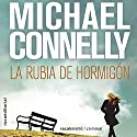 La rubia de hormigón [The Concrete Blonde] (       UNABRIDGED) by Michael Connelly, Javier Guerrero - translator Narrated by Hector Almenara