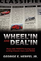 Wheel'in and Deal'in: Make BIG PROFITS buying and selling Classic Cars and MORE from Outskirts Press