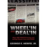 Wheel'in and Deal'in: Make BIG PROFITS buying and selling Classic Cars and MORE