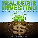 Real Estate Investing for Beginners: Real Estate Investing Series, Book 1 Audiobook by G. Smith Narrated by Michael Ahr
