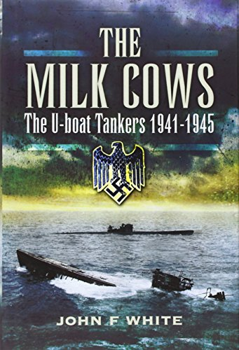 The Milk Cows: The U-Boat Tankers at War 1941-1945