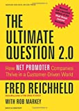 By Fred Reichheld The Ultimate Question 2.0 (Revised and Expanded Edition): How Net Promoter Companies Thrive in a Cus (Rev Exp)