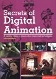 Secrets of Digital Animation: A Master Class in Innovative Tools and Techniques [Paperback]