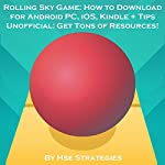 Rolling Sky Game: How to Download for Android PC, iOS, Kindle + Tips Unofficial |  Hse Strategies