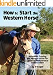How To Start The Western Horse: A Gui...
