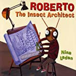 Roberto: The Insect Architect | Nina Laden