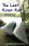 Kenny Salwey The Last River Rat: Kenny Salwey's Life in the Wild