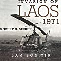 Invasion of Laos, 1971: Lam Son 719 Audiobook by Robert D. Sander Narrated by Stuart Appleton