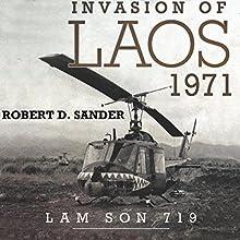 Invasion of Laos, 1971: Lam Son 719 (       UNABRIDGED) by Robert D. Sander Narrated by Stuart Appleton
