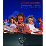 William Eggleston: Democratic Camera, Photographs and Video, 1961-2008 (Whitney Museum of American Art) ~ Elisabeth Sussman