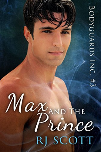 Max and the Prince (Bodyguards Inc. Book 3), by RJ Scott
