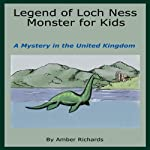 Legend of Loch Ness Monster for Kids: A Mystery in the United Kingdom | Amber Richards