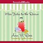 Miss Julia to the Rescue: A Miss Julia Novel, Book 13 (       UNABRIDGED) by Ann B. Ross Narrated by Cynthia Darlow