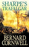 Bernard Cornwell Sharpe's Trafalgar: The Battle of Trafalgar, 21 October 1805 (The Sharpe Series, Book 4): Richard Sharpe and the Battle of Trafalgar, 21 October 1805