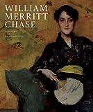 William Merritt Chase: A Life in Art