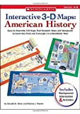img - for Interactive 3-D Maps: American History: Easy-to-Assemble 3-D Maps That Students Make and Manipulate to Learn Key Facts and Concepts-in a Kinesthetic Way! book / textbook / text book