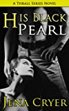 img - for His Black Pearl - A BDSM Erotic Romance Novel (The Thrall Series) book / textbook / text book