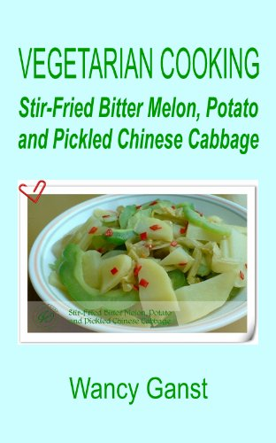 Vegetarian Cooking: Stir-Fried Bitter Melon, Potato and Pickled Chinese Cabbage (Vegetarian Cooking - Vegetables and Fruits Book 33) (Pickled Cabbage Chinese compare prices)